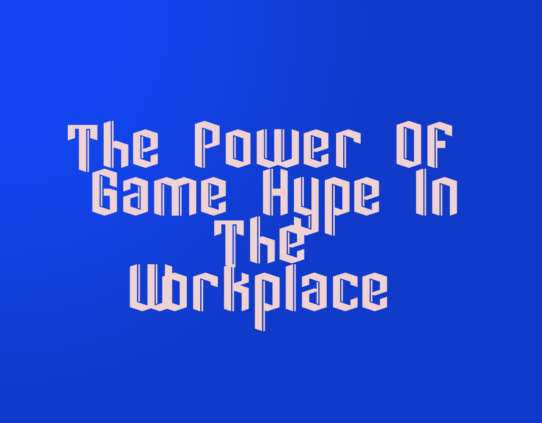 The Power Of Game Hype In TheWorkplace