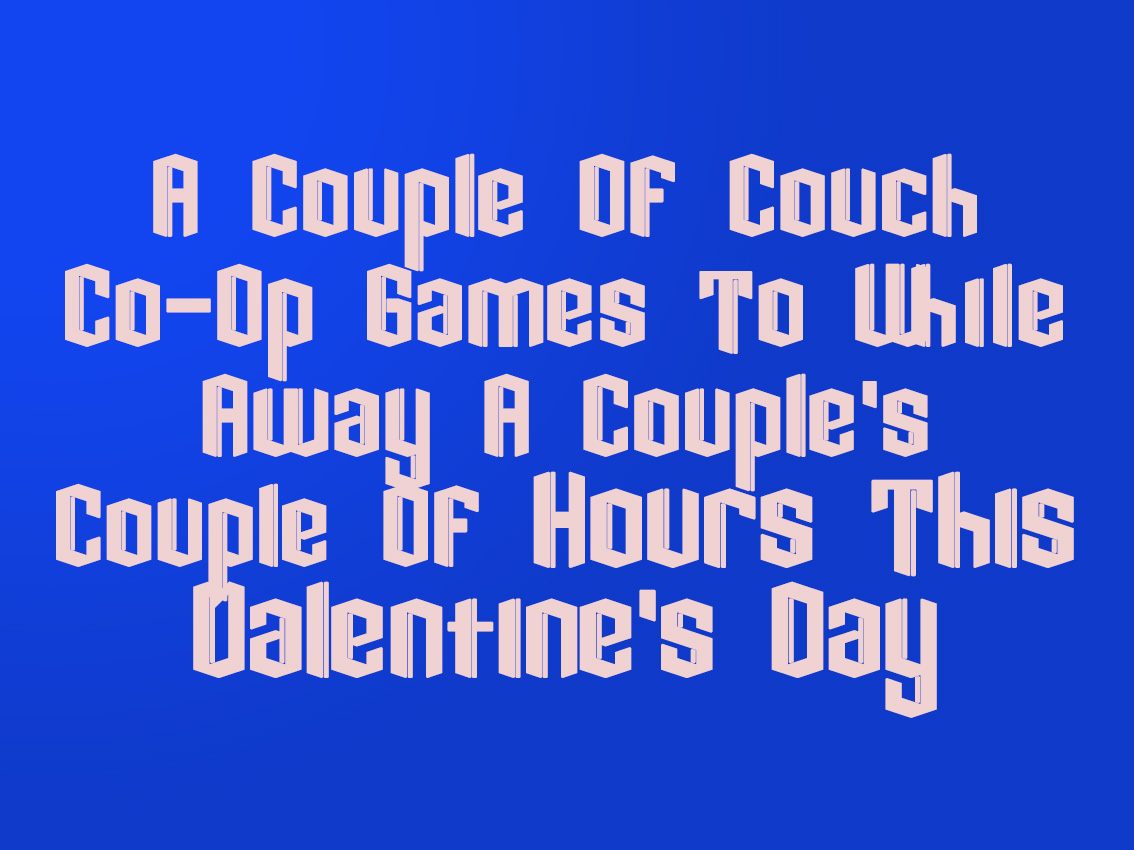 A Couple Of Couch Co-Op Games To While Away A Couple's Couple Of Hours This Valentine's Day