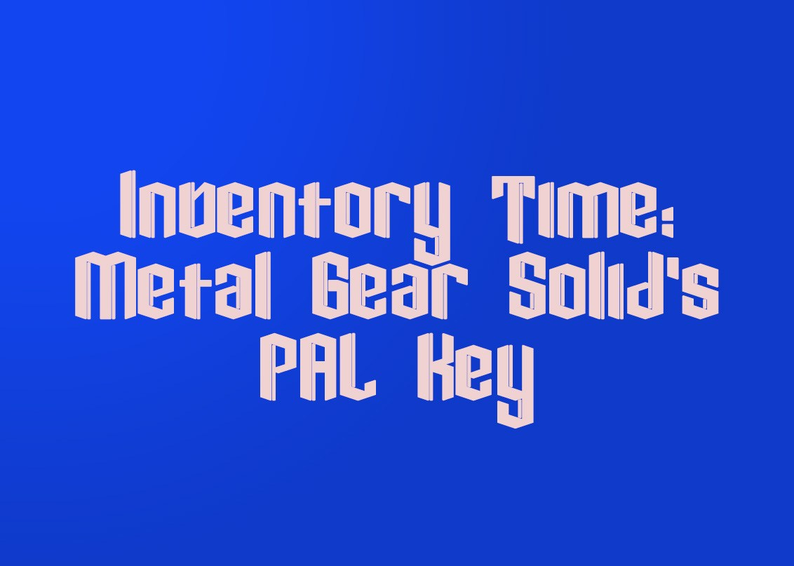 Inventory Time: Metal Gear Solid's PAL Key