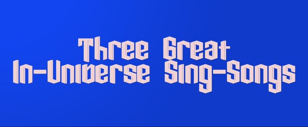 Three Great In-Universe Sing-Songs(Films/Anime)
